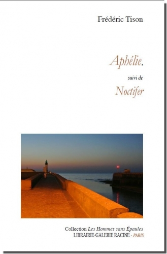 Frédéric Tison - Aphélie suivi de Noctifer - Librairie-Galerie Racine - 2018 -.jpg