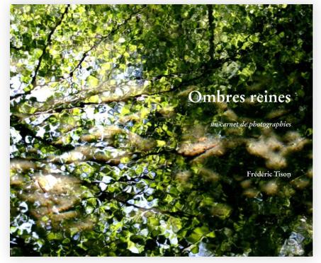 frédéric tison,photographie,ombres reines,un carnet de photographies