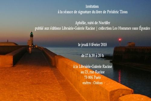 Invitation - signature - jeudi 8 février 2018 - Frédéric Tison - Aphélie suivi de Noctifer - Librairie-Galerie Racine.jpg