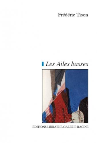 Frédéric Tison - Les Ailes basses - Librairie-Galerie Racine - 2010.JPG
